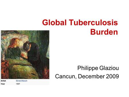 Global Tuberculosis Burden Philippe Glaziou Cancun, December 2009.