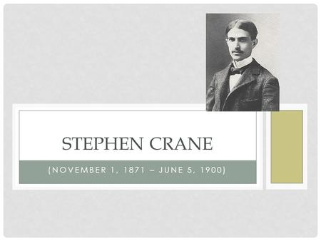 (NOVEMBER 1, 1871 – JUNE 5, 1900) STEPHEN CRANE. WHO WAS HE? an American novelist, short story writer, poet and journalist. wrote notable works in the.