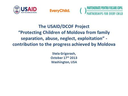 The USAID/DCOF Project Protecting Children of Moldova from family separation, abuse, neglect, exploitation - contribution to the progress achieved by Moldova.
