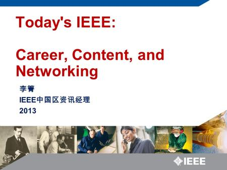 IEEE 2013 Today's IEEE: Career, Content, and Networking.