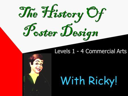 Levels 1 - 4 Commercial Arts The History Of Poster Design With Ricky!