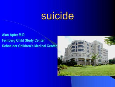Alan Apter M.D Feinberg Child Study Center Schneider Childrens Medical Center suicide.