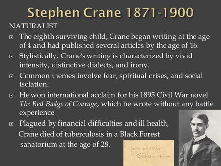 NATURALIST The eighth surviving child, Crane began writing at the age of 4 and had published several articles by the age of 16. Stylistically, Crane's.