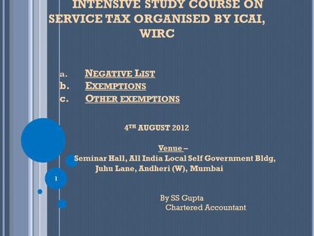 INTENSIVE STUDY COURSE ON SERVICE TAX ORGANISED BY ICAI, WIRC 4 TH AUGUST 2012 Venue – Seminar Hall, All India Local Self Government Bldg, Juhu Lane, Andheri.