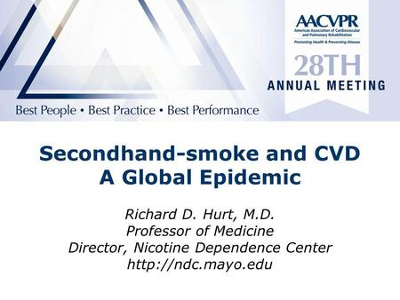 Secondhand-smoke and CVD A Global Epidemic Richard D. Hurt, M.D. Professor of Medicine Director, Nicotine Dependence Center