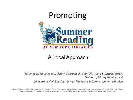 Promoting Presented by Karen Balsen, Library Development Specialist-Youth & System Services Division of Library Development Compiled by Christina Ryan-Linder,