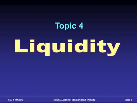 ©R. Schwartz Equity Markets: Trading and StructureSlide 1 Topic 4.
