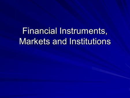 Financial Instruments, Markets and Institutions. Summary of Classification of Financial Markets Classification by nature of claim. –Debt market; Equity.