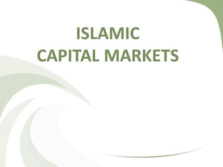ISLAMIC CAPITAL MARKETS. Main function is to facilitate transfer of investable funds from those having surplus to those requiring funds. Achieved by selling.