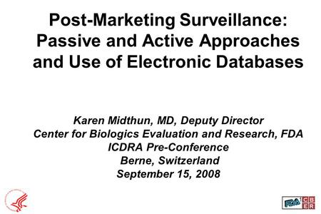 1 Post-Marketing Surveillance: Passive and Active Approaches and Use of Electronic Databases Karen Midthun, MD, Deputy Director Center for Biologics Evaluation.