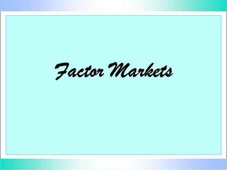 Factor Markets. Remember … u u A factor of production is something that is used to produce some output. u u also called an input or a productive resource.