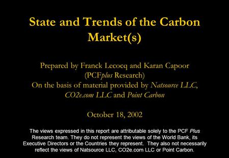 State and Trends of the Carbon Market(s) Prepared by Franck Lecocq and Karan Capoor (PCFplus Research) On the basis of material provided by Natsource LLC,