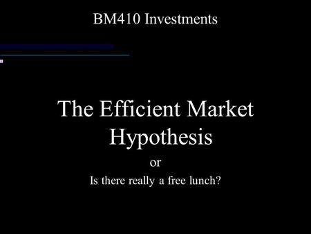 BM410 Investments The Efficient Market Hypothesis or Is there really a free lunch?