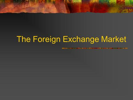 The Foreign Exchange Market Exchange <strong>Rates</strong> 1/12/01 German Mark: DM2.0554 per US dollar Japanese Yen: ¥118.53 per US dollar British Pound: $1.4778 per.