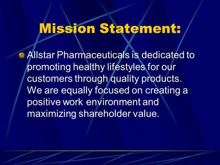 Mission Statement: Allstar Pharmaceuticals is dedicated to promoting healthy lifestyles for our customers through quality products. We are equally focused.