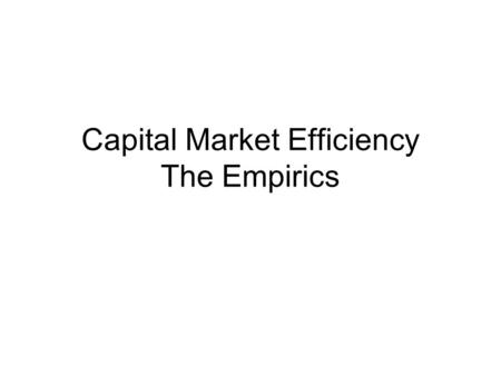 Capital Market Efficiency The Empirics. 4 basic traits of efficiency An efficient market exhibits certain behavioral traits. We can examine the real capital.