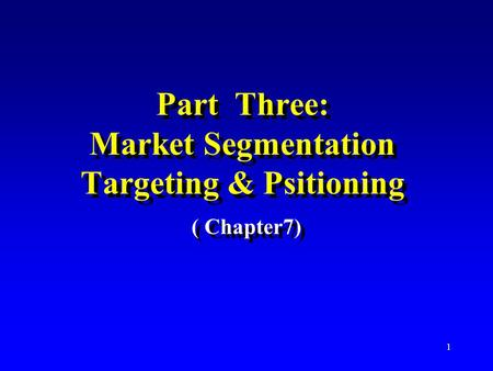 Part Three: Market Segmentation Targeting & Psitioning