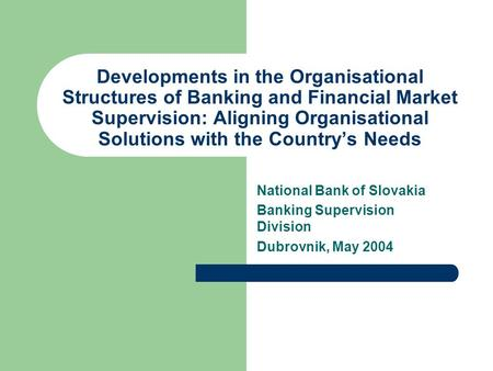 Developments in the Organisational Structures of Banking and Financial Market Supervision: Aligning Organisational Solutions with the Countrys Needs National.