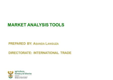 MARKET ANALYSIS TOOLS PREPARED BY: A SANDA L ANGUZA DIRECTORATE: INTERNATIONAL TRADE.