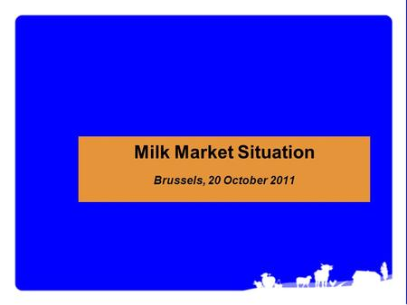 Milk Market Situation Brussels, 20 October 2011. Market Situation –20 October 20112 !!! Data from some Member States are confidential and are NOT included.