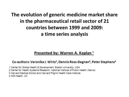 The evolution of generic medicine market share in the pharmaceutical retail sector of 21 countries between 1999 and 2009: a time series analysis Presented.