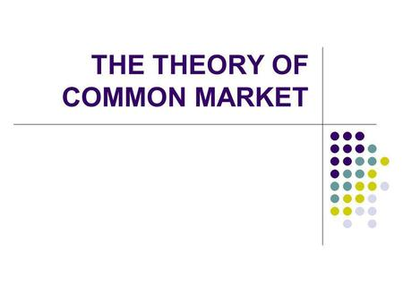 THE THEORY OF COMMON MARKET
