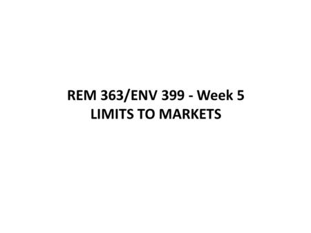 REM 363/ENV 399 - Week 5 LIMITS TO MARKETS. Production Possibility Curve for the Whole Economy Consumer goods & services Ecosystem goods & services D.