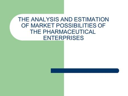 THE ANALYSIS AND ESTIMATION OF MARKET POSSIBILITIES OF THE PHARMACEUTICAL ENTERPRISES.