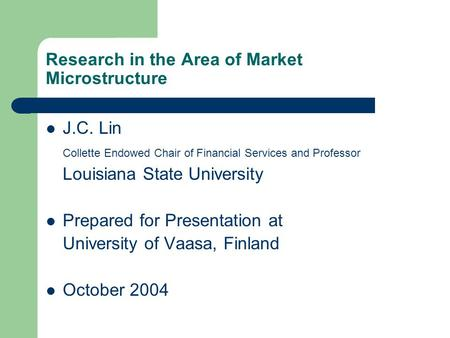 Research in the Area of Market Microstructure J.C. Lin Collette Endowed Chair of Financial Services and Professor Louisiana State University Prepared for.