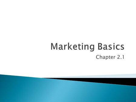 Chapter 2.1. Customers – the individuals who purchase the product Consumers – the individuals who use the product Market – all individuals who share common.