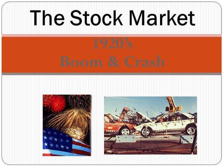 1920s Boom & Crash The Stock Market. Origin of the term stock Comes from the early days when corporations were called joint stock companies Stock mean.