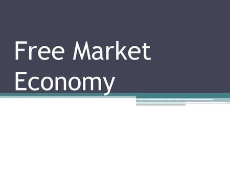 Free Market Economy. Markets Market- an arrangement that allows buyers and sellers to exchange things. Markets exist because no one is self-sufficient.