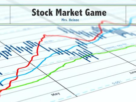Stock Market Game Mrs. Heinze.