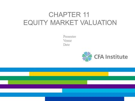 CHAPTER 11 EQUITY MARKET VALUATION Presenter Venue Date.