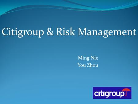 Ming Nie You Zhou Citigroup & Risk Management. About Citi Citicorp Regional consumer banking business Institutional clients group Citi Holdings Brokerage.