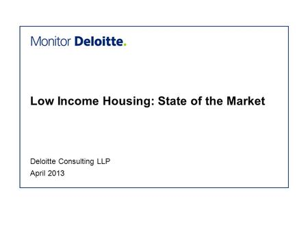 Low Income Housing: State of the Market April 2013 Deloitte Consulting LLP.