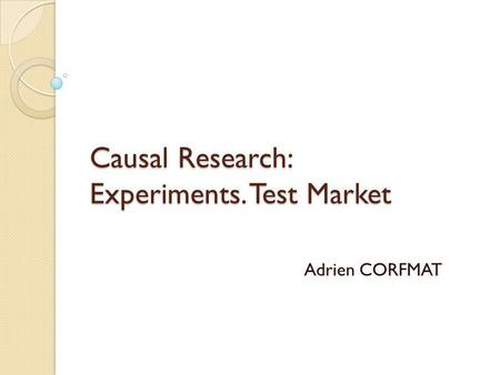 Causal Research: Experiments. Test Market