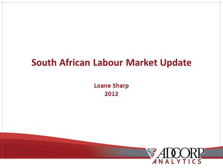 South African Labour Market Update Loane Sharp 2012.