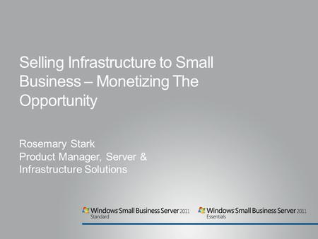 Rosemary Stark Product Manager, Server & Infrastructure Solutions Selling Infrastructure to Small Business – Monetizing The Opportunity.