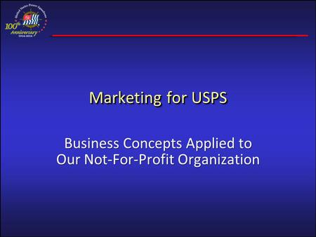 Marketing for USPS Business Concepts Applied to Our Not-For-Profit Organization.