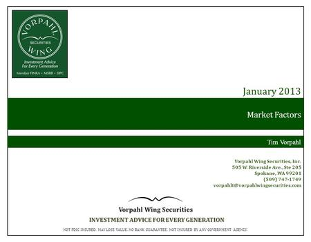 Market Factors January 2013 Tim Vorpahl Vorpahl Wing Securities, Inc. 505 W. Riverside Ave., Ste 205 Spokane, WA 99201 (509) 747-1749