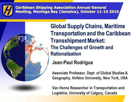 Caribbean Shipping Association Annual General Meeting, Montego Bay (Jamaica), October 11-13 2010 Global Supply Chains, Maritime Transportation and the.
