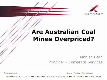 XstractGroup.com Xstract – Excellence from the outset ENVIRONMENT | GEOLOGY | MINING | PROCESSING | VALUATION | RISK | TECHNOLOGIES Are Australian Coal.