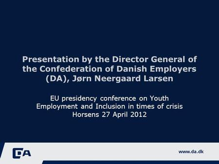 Presentation by the Director General of the Confederation of Danish Employers (DA), Jørn Neergaard Larsen EU presidency conference on Youth Employment.
