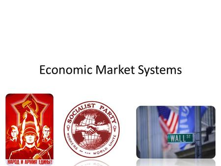 Economic Market Systems. Economic System An economic system is the system of producing and distributing goods and services and allocating resources in.