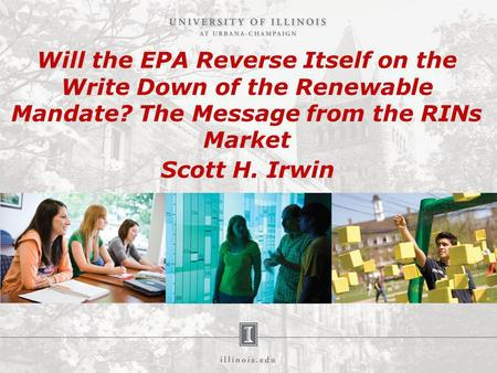 Will the EPA Reverse Itself on the Write Down of the Renewable Mandate? The Message from the RINs Market Scott H. Irwin.