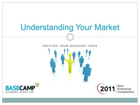 IGNITING YOUR BUSINESS IDEAS Understanding Your Market.