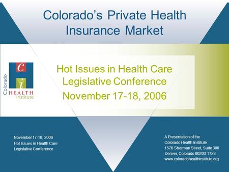 A Presentation of the Colorado Health Institute 1576 Sherman Street, Suite 300 Denver, Colorado 80203-1728 www.coloradohealthinstitute.org Hot Issues in.