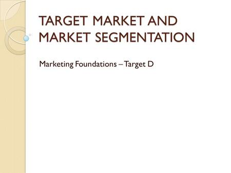 TARGET MARKET AND MARKET SEGMENTATION