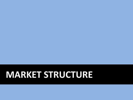 MARKET STRUCTURE. Market Structure The nature and degree of competition among firms in the same industry.